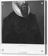 Ambroise Pare (1517?-1590) Acrylic Print by Granger