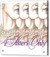 4 Sisters Only Acrylic Print