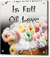 A Kitchen Is Full Of Love 14 Acrylic Print