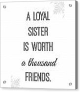A Loyal Sister Is Worth A Thousand Friends Acrylic Print