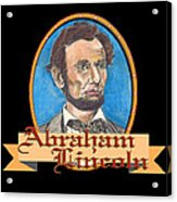 Abraham Lincoln Graphic Acrylic Print by John Keaton