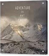 Adventure Is Out There. At The Mountains Acrylic Print
