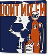 Alcohol And Gas Do Not Mix Acrylic Print