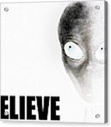 Alien Grey - Believe Inverted Acrylic Print by Pixel Chimp
