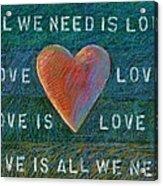 All We Need Is Love 1 Acrylic Print