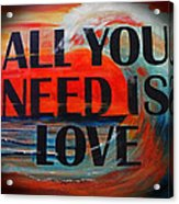 All You Need Is Love Acrylic Print