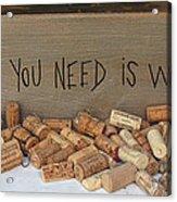 All You Need Is Wine Acrylic Print