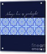 Always Kiss Me Goodnight Blue Acrylic Print