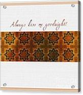 Always Kiss Me Goodnight Gold Acrylic Print