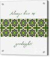 Always Kiss Me Goodnight Green 2 Acrylic Print