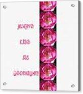 Always Kiss Me Goodnight Pink Acrylic Print