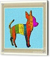 Aye Chihuahua Acrylic Print