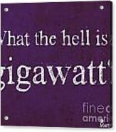 Back To The Future Quote. What The Hell Is A Gigawatt Acrylic Print