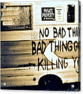 Bad Thing Go Home Acrylic Print