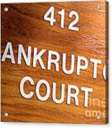 Bankruptcy Court Acrylic Print
