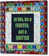 Be A Fighter Not A Quitter  Wisdom Words Attractive Graphic Border  Acrylic Print