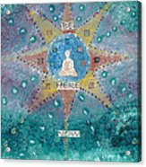 Be Here Now Acrylic Print