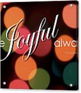 Be Joyful Always Acrylic Print