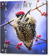 Be My Valentine Acrylic Print