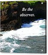 Be The Observer Acrylic Print