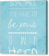 Be Your Own Here Acrylic Print