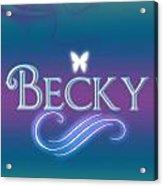 Becky Name Art Acrylic Print