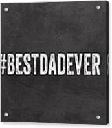 Best Dad Ever-greeting Card Acrylic Print