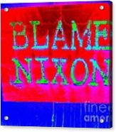 Blame Nixon Acrylic Print