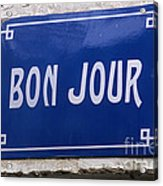 Bonjour French Street Sign Acrylic Print