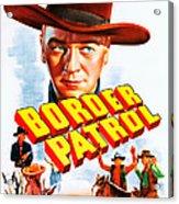 Border Patrol, Us Poster Art, William Acrylic Print
