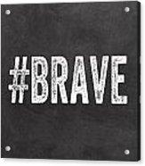 Brave Card- Greeting Card Acrylic Print