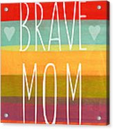 Brave Mom - Colorful Greeting Card Acrylic Print