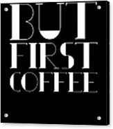 But First Coffee Poster 1 Acrylic Print