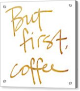 But First, Coffee Acrylic Print
