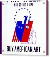 Buy American Week Art Nov 25 - Dec 1 1940  Acrylic Print