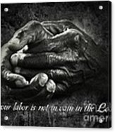 Bw Labor Not In Vain Hands Acrylic Print