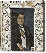 Calles, Plutarco El�as 1877-1945 Acrylic Print
