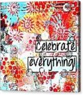 Celebrate Everything Acrylic Print