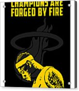 Champions Are Forged By Fire Acrylic Print by Toxico