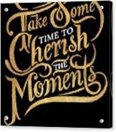Cherish The Moments Acrylic Print