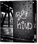 Be Kind Graffiti on a Chicago Bridge Acrylic Print