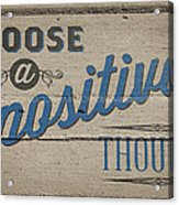Choose A Positive Thought Acrylic Print by Scott Norris