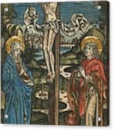 Christ On The Cross With Mary And Saint John Acrylic Print by German School