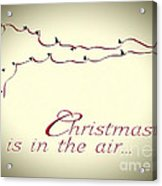 Christmas Is In The Air Acrylic Print