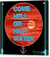 Come Hell Or High Water Acrylic Print