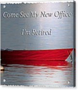 Come See My New Office I'm Retired Acrylic Print