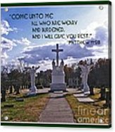Come Unto Me All Who Are Weary Acrylic Print