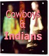 Cowboys And Indians Acrylic Print