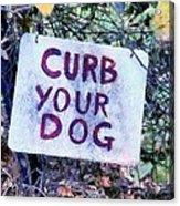 Curb Your Dog Acrylic Print