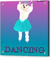 D Is For Dancing Dog Acrylic Print